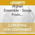Afghan Ensemble - Songs From Afghanistan cd musicale di Ensemble Afghan