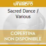 Sacred Dance cd musicale di ARTISTI VARI