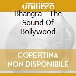 Bhangra - The Sound Of Bollywood cd musicale di Artisti Vari