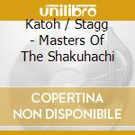 Katoh / Stagg - Masters Of The Shakuhachi cd musicale di KATOH / STAGG