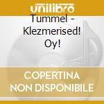 Tummel - Klezmerised! Oy! cd musicale di TUMMEL