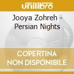 Jooya Zohreh - Persian Nights cd musicale di Zohreh Jooya