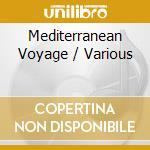 Mediterranean Voyage cd musicale di ARTISTI VARI