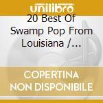 20 Best Of Swamp Pop From Louisiana cd musicale di Artisti Vari