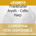 Frankfurter Aryeh - Celtic Harp cd musicale di Aryeh Frankfurter