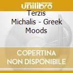 Terzis Michalis - Greek Moods cd musicale di Michalis Terzis