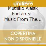 Muthiko Alaiak Fanfa - Music From The Basque Country cd musicale di MUTHIKO ALAIAK FANFA