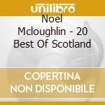 Noel Mcloughlin - 20 Best Of Scotland cd musicale di Noel Mcloughlin
