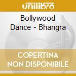 Bollywood Dance - Bhangra cd musicale di ARTISTI VARI