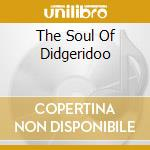 THE SOUL OF DIDGERIDOO cd musicale di Mike Edwards
