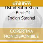 Khan Ustad Sabri - Best Of Indian Sarangi cd musicale di KHAN USTAD SABRI