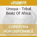 Umoya - Tribal Beatz Of Africa cd musicale di UMOYA