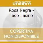 Rosa Negra - Fado Ladino cd musicale di Negra Rosa