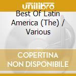 Various - Best Of Latin America cd musicale di ARTISTI VARI