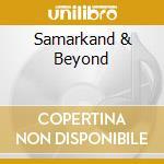 Samarkand & Beyond cd musicale di Artisti Vari
