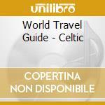 World Travel Guide - Celtic cd musicale di ARTISTI VARI