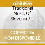 TRADITIONAL MUSIC OF SLOVENIA cd musicale di Artisti Vari