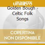 CELTIC FOLK SONGS cd musicale di Bough Golden