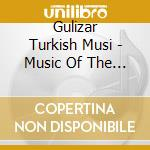Gulizar Turkish Musi - Music Of The Whirling Dervishes - 800 Ye cd musicale di GULIZAR TURKISH MUSIC ENSEMBLE