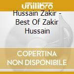 Hussain Zakir - Best Of Zakir Hussain cd musicale di Zakir Hussain