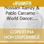 Hossam Ramzy & Pablo Carcamo - World Dance: Latin Hits For Bellydance cd musicale di ARTISTI VARI