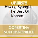 Hwang Byungki - The Best Of Korean Gayageum Music - Darh cd musicale di Byungki Hwang