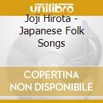 Hirota Joji - Japanese Folk Songs cd musicale di Joji Hirota