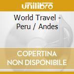 WORLD TRAVEL - PERU / ANDES cd musicale di Travel World