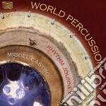 Castro Miguel - World Percussion - Rhythm Journey cd musicale di Miguel Castro