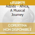 Adzido - Africa - A Musical Journey cd musicale di ADZIDO