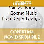Van Zyl Barry - Goema Music From Cape Town, South Africa cd musicale di Van zyl barry