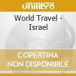 World Travel - Israel cd musicale di Travel World