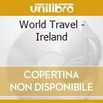 World Travel - Ireland cd musicale di Travel World