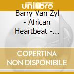 Van Zyl Barry - African Heartbeat - Drums And Percussion cd musicale di VAN ZYL BARRY