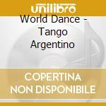 WORLD DANCE - TANGO ARGENTINO cd musicale di Dance World
