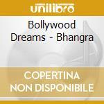 Bollywood Dreams - Bhangra cd musicale di Artisti Vari