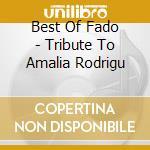 BEST OF FADO - TRIBUTE TO AMALIA RODRIGU cd musicale di Matilde Larguinho