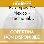Estampas De Mexico - Traditional Music From Mexico cd musicale di ESTAMPAS DE MEXICO