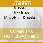 Russia - Russkaya Muzyka - Russia - Russkaya Muzyka cd musicale di Muzyka Russkaya