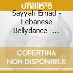 Sayyah Emad - Lebanese Bellydance - Best Of Emad Sayya cd musicale di Emad Sayyah