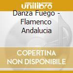 Danza Fuego - Flamenco Andalucia cd musicale di ARTISTI VARI