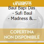 Baul Bapi Das - Sufi Baul - Madness & Happiness cd musicale di BAUL BAPI DAS