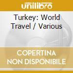 World Travel - Turkey cd musicale di Travel World
