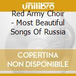 Red Army Choir - Most Beautiful Songs Of Russia cd musicale di RED ARMY CHOIR