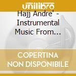 Hajj Andre' - Instrumental Music From Lebanon - Amaken cd musicale di Andre' Hajj