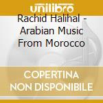 ARABIAN MUSIC FROM MOROCCO                cd musicale di Rachid Halihal