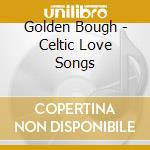 Golden Bough - Celtic Love Songs cd musicale di Bough Golden