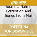 Doumbia Nahini - Percussion And Songs From Mali cd musicale di Nahini Doumbia