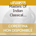 MASTERS OF INDIAN CLASSICAL MUSIC VOL II  cd musicale di Artisti Vari