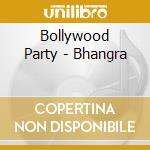 Bollywood Party - Bhangra cd musicale di Artisti Vari